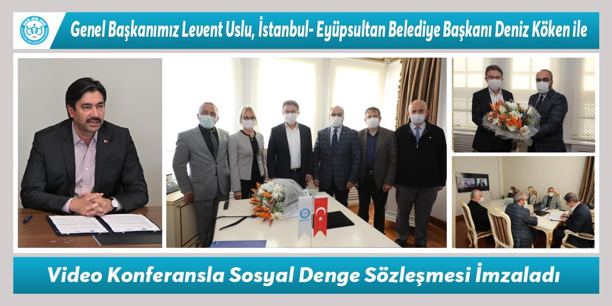 Genel Başkanımız Levent Uslu, İstanbul- Eyüpsultan Belediye Başkanı Deniz Köken ile Video Konferansla Sosyal Denge Sözleşmesi İmzaladı