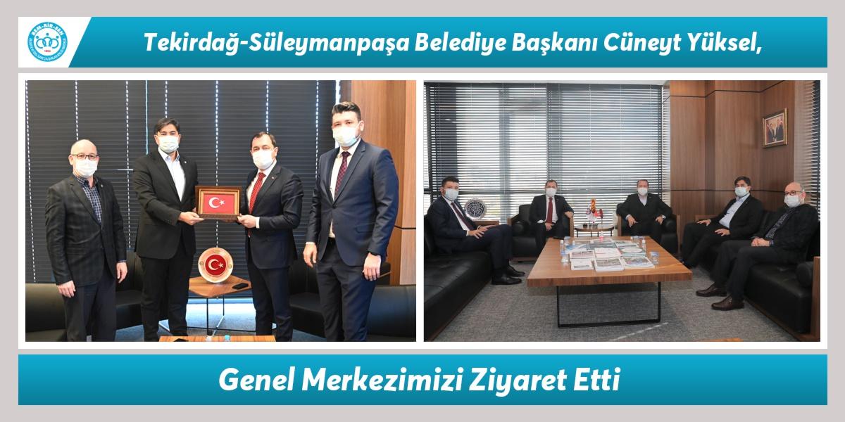 Tekirdağ-Süleymanpaşa Belediye Başkanı Cüneyt Yüksel, Genel Merkezimizi Ziyaret Etti