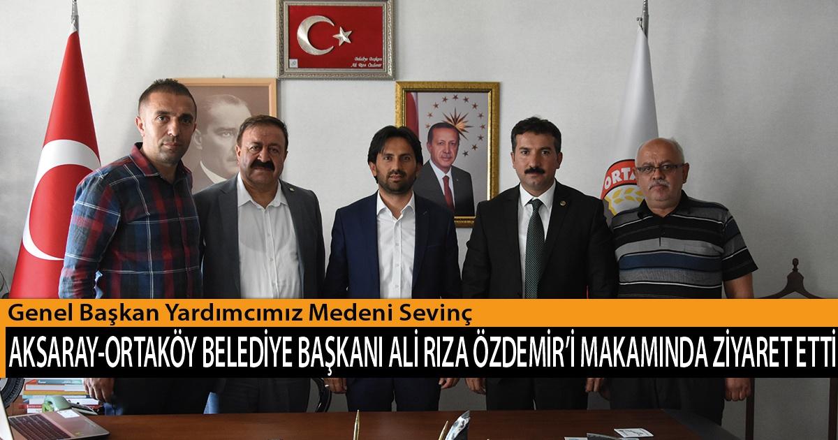 Genel Başkan Yardımcımız Medeni Sevinç, Aksaray-Ortaköy Belediye Başkanı Ali Rıza Özdemir'i makamında ziyaret etti