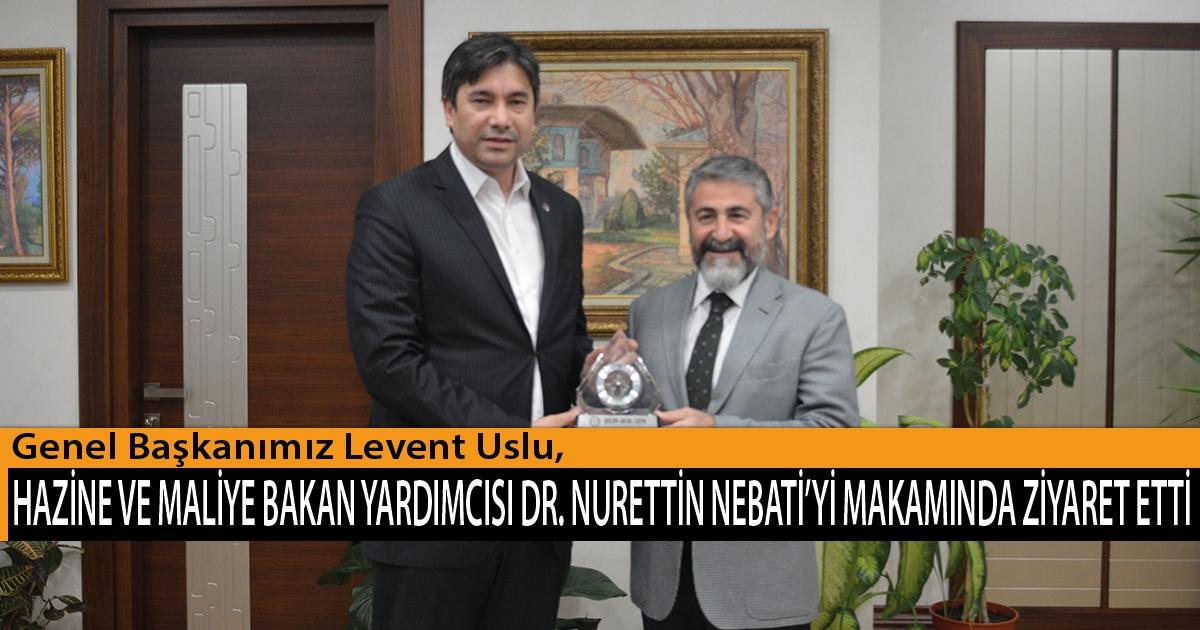 Genel Başkanımız Levent Uslu, Hazine ve Maliye Bakan Yardımcısı Dr. Nurettin Nebati'yi Makamında Ziyaret Etti
