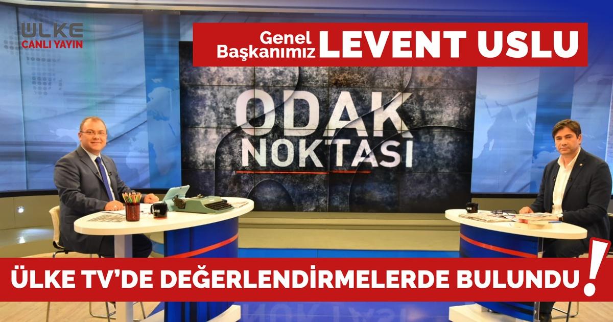Genel Başkanımız Levent Uslu, Ülke TV'de Değerlendirmelerde Bulundu!