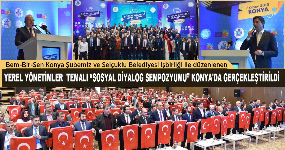 """Bem-Bir-Sen Konya Şubemiz ve Selçuklu Belediyesi işbirliği ile düzenlenen  Yerel Yönetimler Temalı """"Sosyal Diyalog Sempozyumu"""" Konya'da Gerçekleştirildi"""