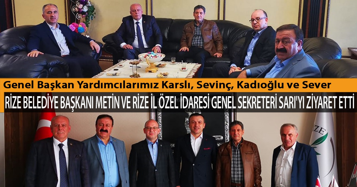 Genel Başkan Yardımcılarımız Karslı, Sevinç, Kadıoğlu ve Sever, Rize Belediye Başkanı Metin ve Rize İl Özel İdaresi Genel Sekreteri Sarı'yı Ziyaret Etti