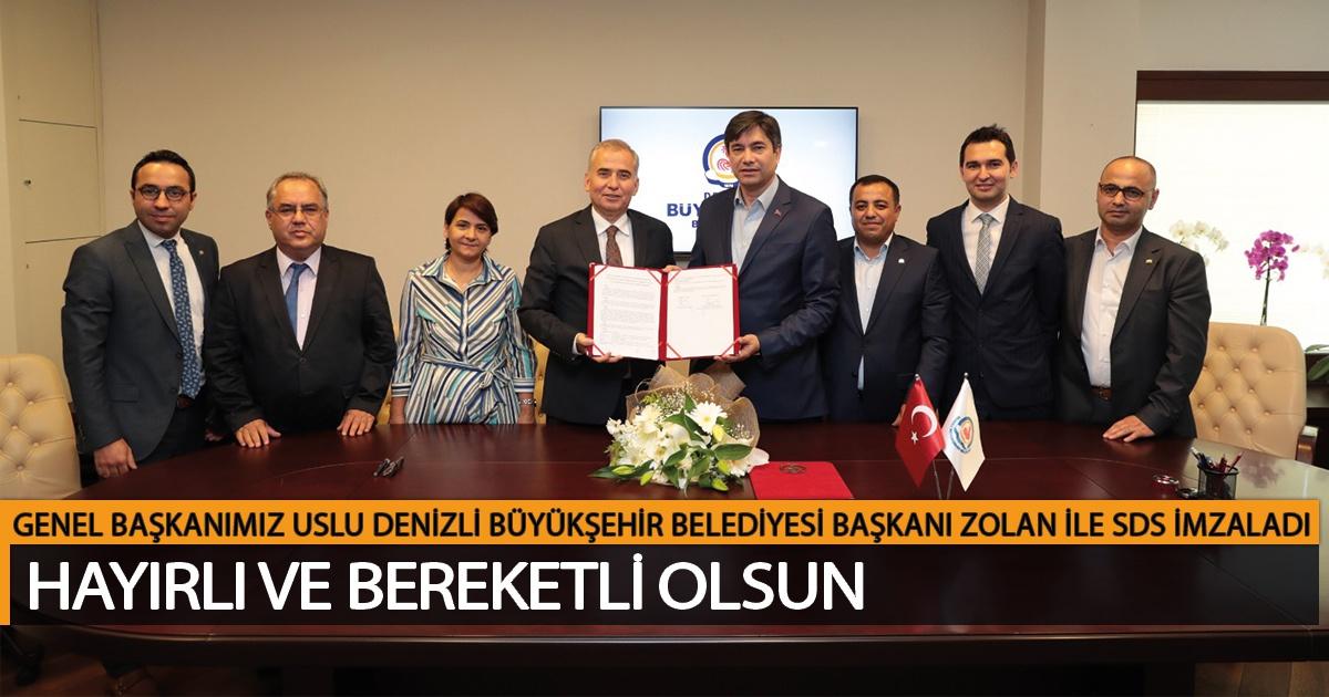 Genel Başkanımız Uslu Denizli Büyükşehir Belediye Başkanı Zolan ile SDS İmzaladı
