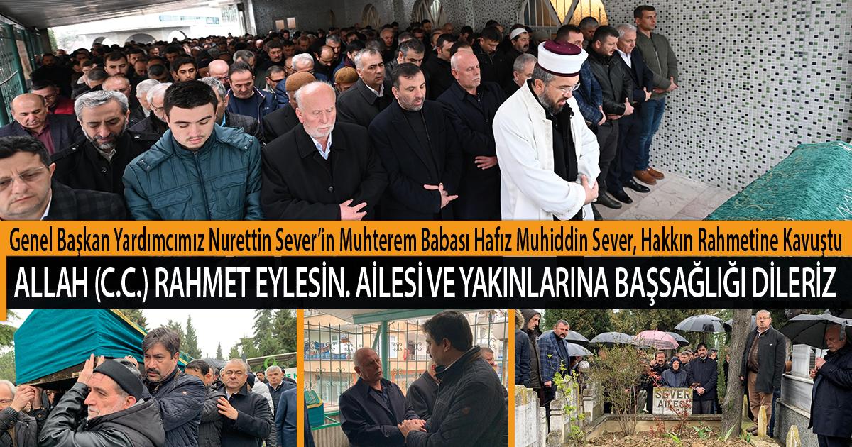 Genel Başkan Yardımcımız Nurettin Sever'in Muhterem Babası Hafız Muhiddin Sever, Hakkın Rahmetine Kavuştu