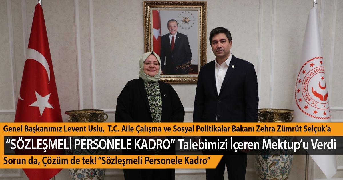 """Genel Başkanımız Levent Uslu, T.C. Aile Çalışma ve Sosyal Politikalar Bakanı Zehra Zümrüt Selçuk'a """"Sözleşmeli Personele Kadro"""" Talebimizi İçeren Mektup'u Verdi"""