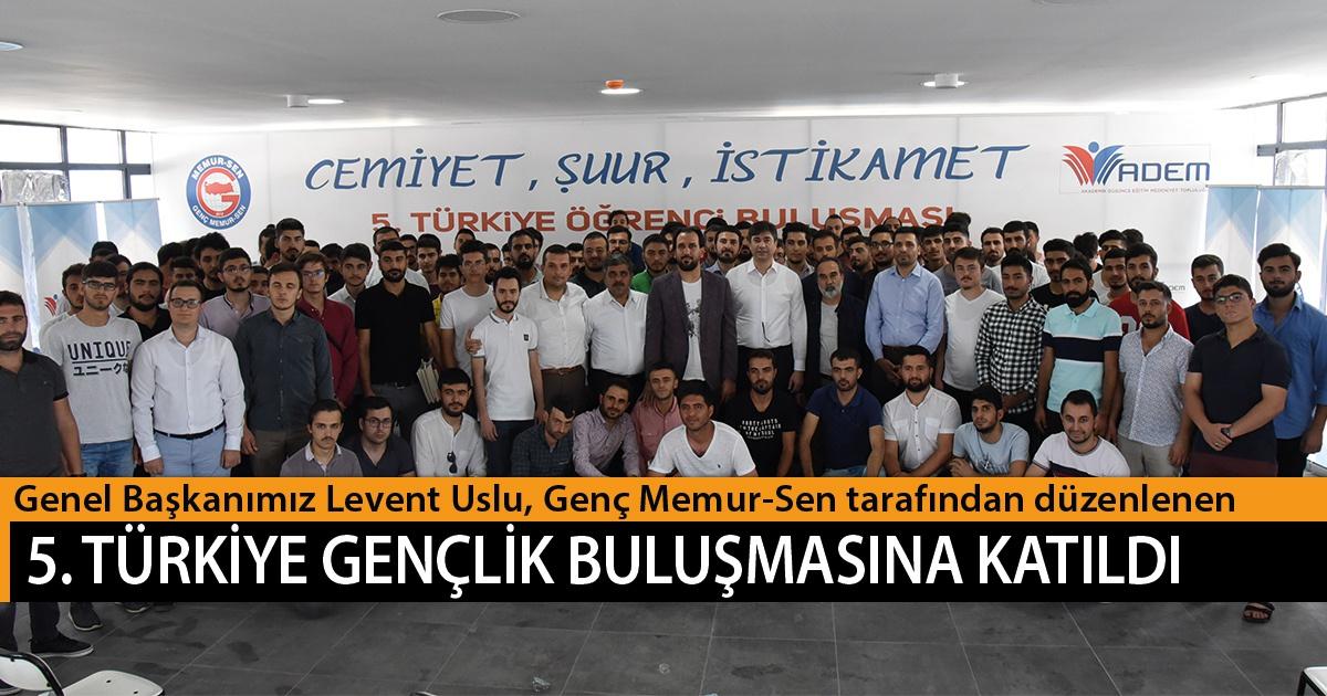 Genel Başkanımız Levent Uslu, Genç Memur-Sen tarafından düzenlenen 5. Türkiye Gençlik Buluşması'na katıldı