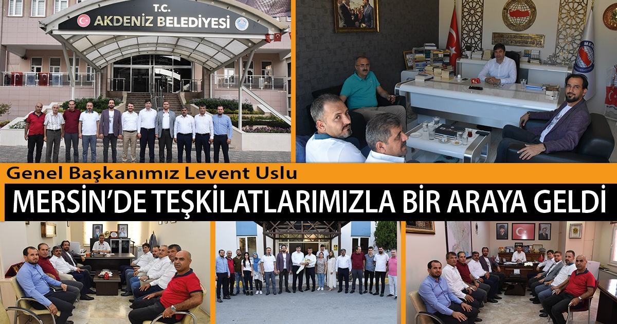 Genel Başkanımız Levent Uslu, Mersin'de Teşkilatlarımızla Bir Araya Geldi