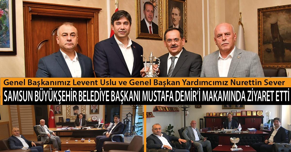 Genel Başkanımız Uslu ve Genel Başkan Yardımcımız Sever, Samsun Büyükşehir Belediye Başkanı Mustafa Demir'i Makamında Ziyaret Etti