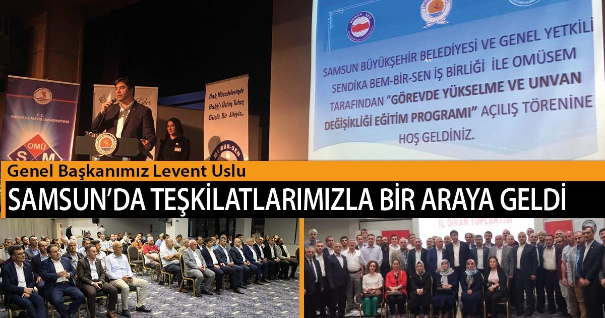 Genel Başkanımız Levent Uslu, Samsun'da Teşkilatlarımızla Bir Araya Geldi