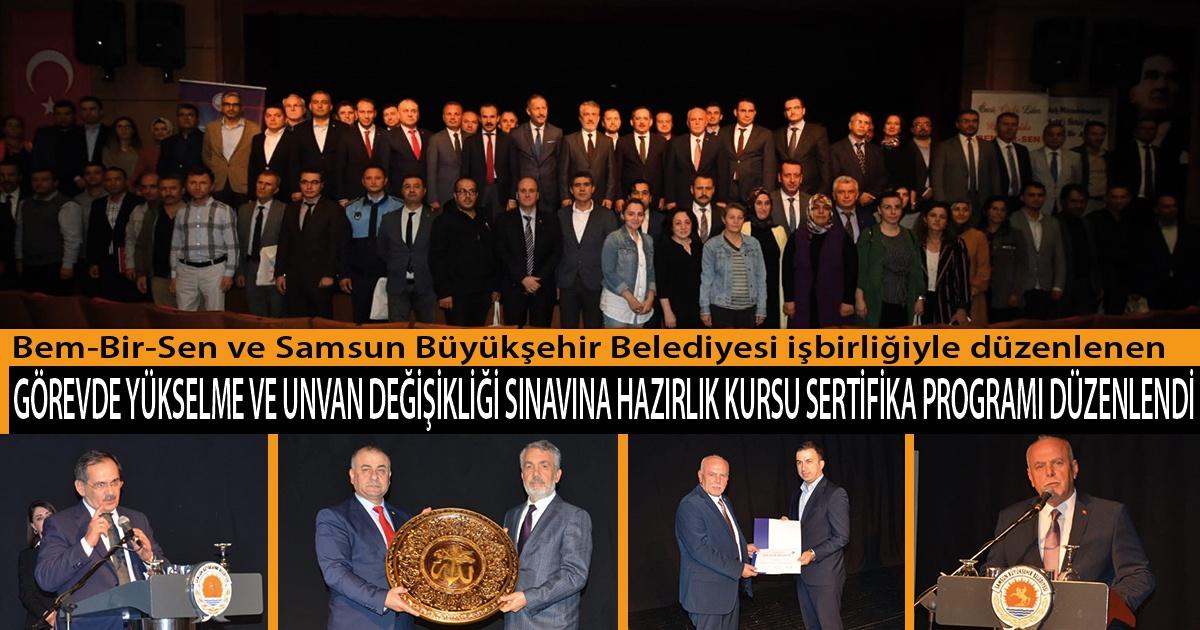 Bem-Bir-Sen Ve Samsun Büyükşehir Belediyesi işbirliğiyle düzenlenen  Görevde Yükselme ve Unvan Değişikliği Sınavına Hazırlık Kursu Sertifika Programı Düzenlendi