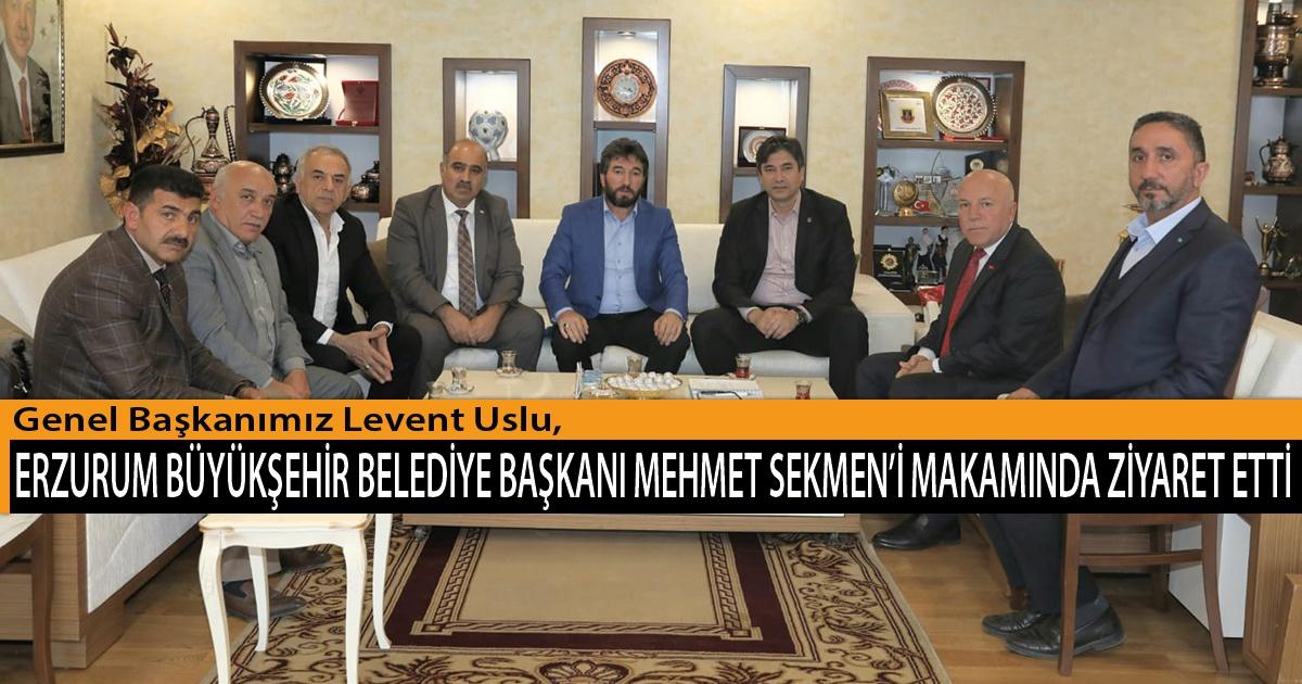 Genel Başkanımız Levent Uslu,  Erzurum Büyükşehir Belediye Başkanı Mehmet Sekmen'i Makamında Ziyaret Etti