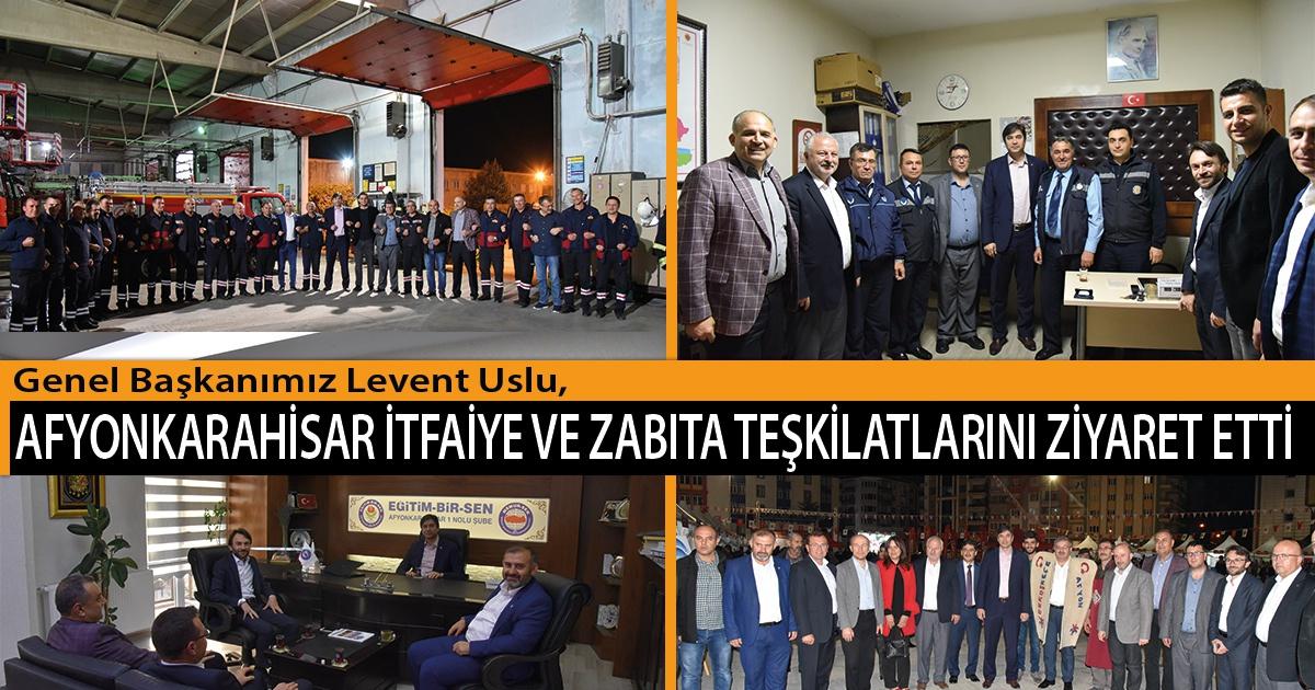 Genel Başkanımız Levent Uslu, Afyonkarahisar İtfaiye ve Zabıta Teşkilatlarını Ziyaret Etti