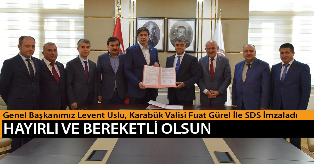 Genel Başkanımız Levent Uslu, Karabük Valisi Fuat Gürel İle SDS İmzaladı