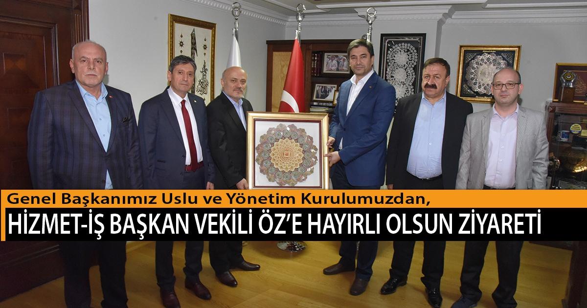 Genel Başkanımız Uslu ve Yönetim Kurulumuzdan, Hizmet-İş Başkan Vekili Öz'e Hayırlı Olsun Ziyareti