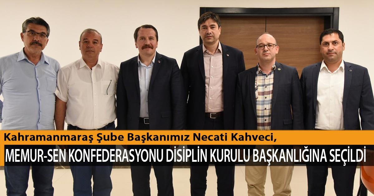 Kahramanmaraş Şube Başkanımız Necati Kahveci, Memur-Sen Konfederasyonu Disiplin Kurulu Başkanlığına Seçildi