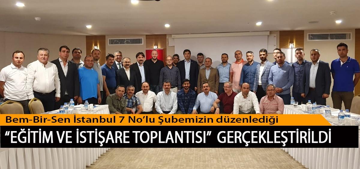 """Bem-Bir-Sen İstanbul 7 No'lu Şubemizin düzenlediği  """"Eğitim ve İstişare Toplantısı"""" Gerçekleştirildi"""