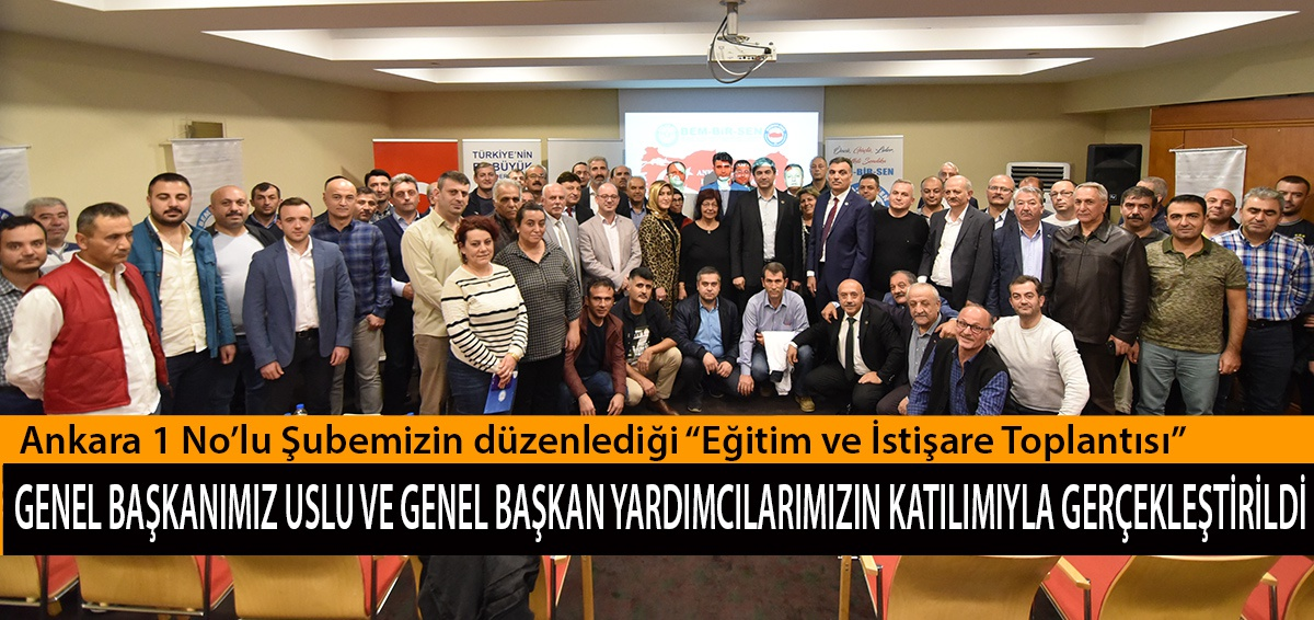 """Ankara 1 No'lu Şubemizin düzenlediği """"Eğitim ve İstişare Toplantısı"""" Genel Başkanımız Uslu ve Genel Başkan Yardımcılarımızın Katılımıyla Gerçekleştirildi"""