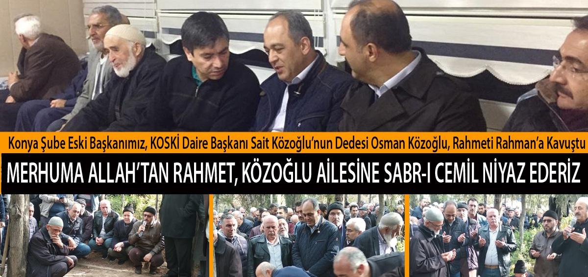 Konya Şube Eski Başkanımız, KOSKİ Daire Başkanı Sait Közoğlu'nun Dedesi Osman Közoğlu, Rahmeti Rahman'a Kavuştu