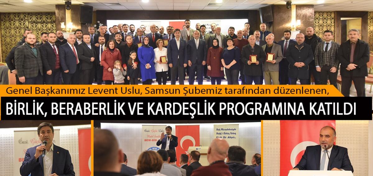 Genel Başkanımız Levent Uslu, Samsun Şubemiz tarafından düzenlenen, Birlik, Beraberlik ve Kardeşlik Programına Katıldı