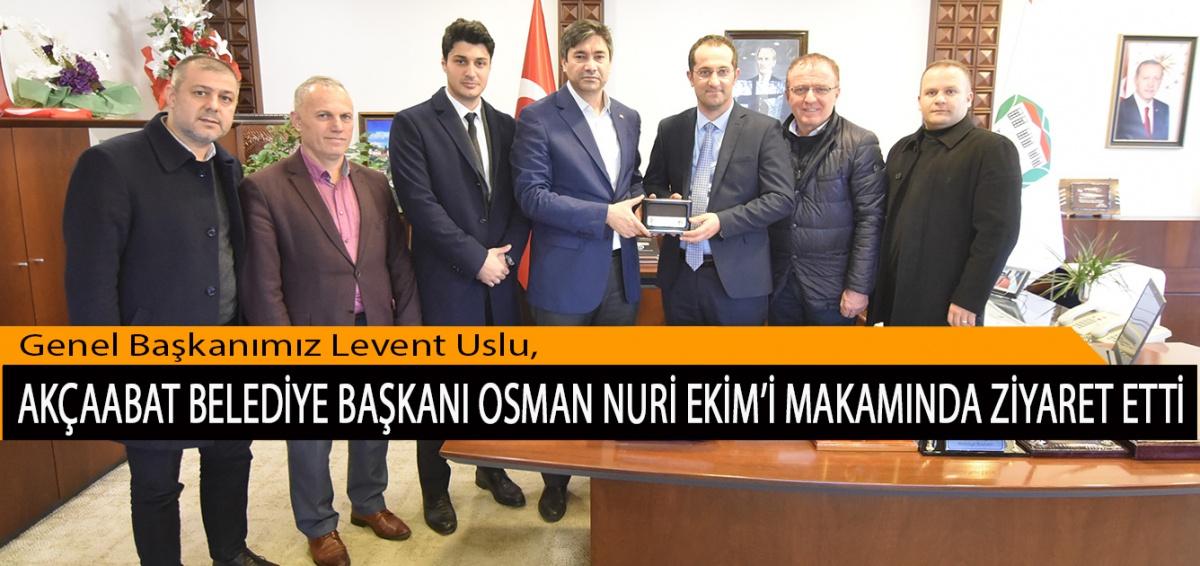 Genel Başkanımız Levent Uslu, Akçaabat Belediye Başkanı Osman Nuri Ekim'i Makamında Ziyaret Etti