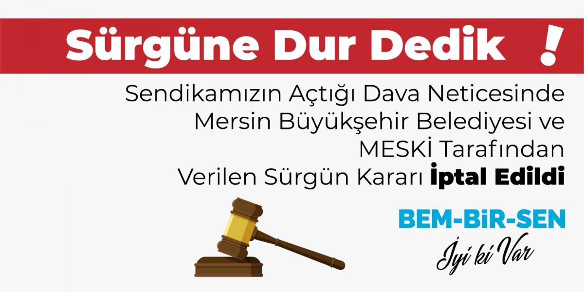 Sendikamızın Açtığı Dava Neticesinde Mersin Büyükşehir Belediyesi ve MESKİ Tarafından Verilen Sürgün Kararı İptal Edildi