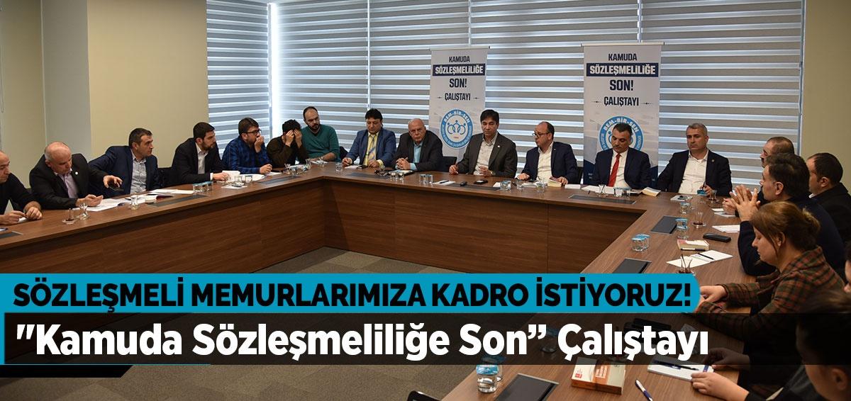 """""""Kamuda Sözleşmeliliğe Son"""" Çalıştayı"""