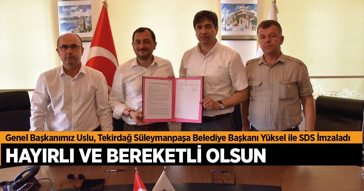 Genel Başkanımız Uslu, Tekirdağ Süleymanpaşa Belediye Başkanı Yüksel ile SDS İmzaladı