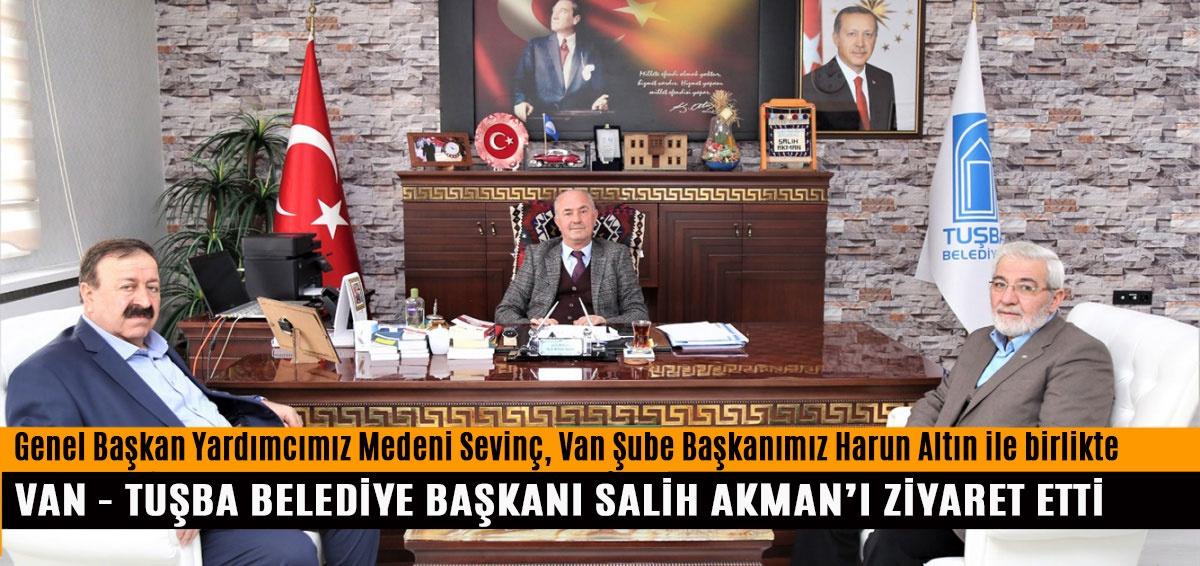 Genel Başkan Yardımcımız Medeni Sevinç, Van-Tuşba Belediye Başkanı Salih Akman'ı Ziyaret Etti