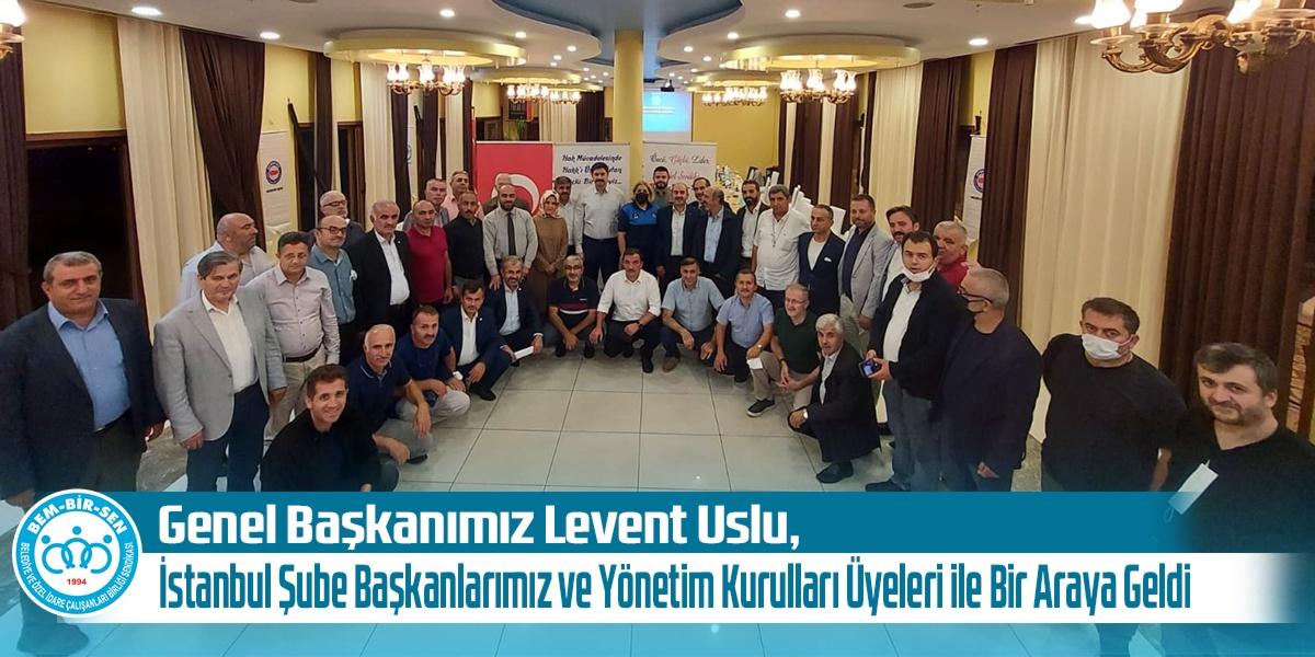 Genel Başkanımız Levent Uslu, İstanbul Şube Başkanlarımız ve Yönetim Kurulları Üyeleri ile Bir Araya Geldi