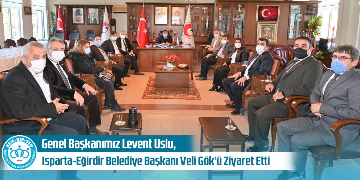 Genel Başkanımız Levent Uslu, Isparta-Eğirdir Belediye Başkanı Veli Gök'ü Ziyaret Etti