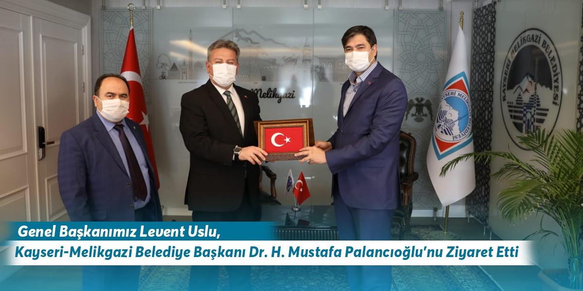 Genel Başkanımız Levent Uslu, Kayseri-Melikgazi Belediye Başkanı Dr. H.Mustafa Palancıoğlu'nu Ziyaret Etti