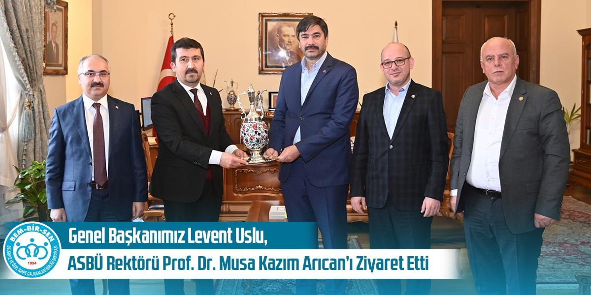 Genel Başkanımız Levent Uslu, ASBÜ Rektörü Prof. Dr. Musa Kazım Arıcan'ı Ziyaret Etti