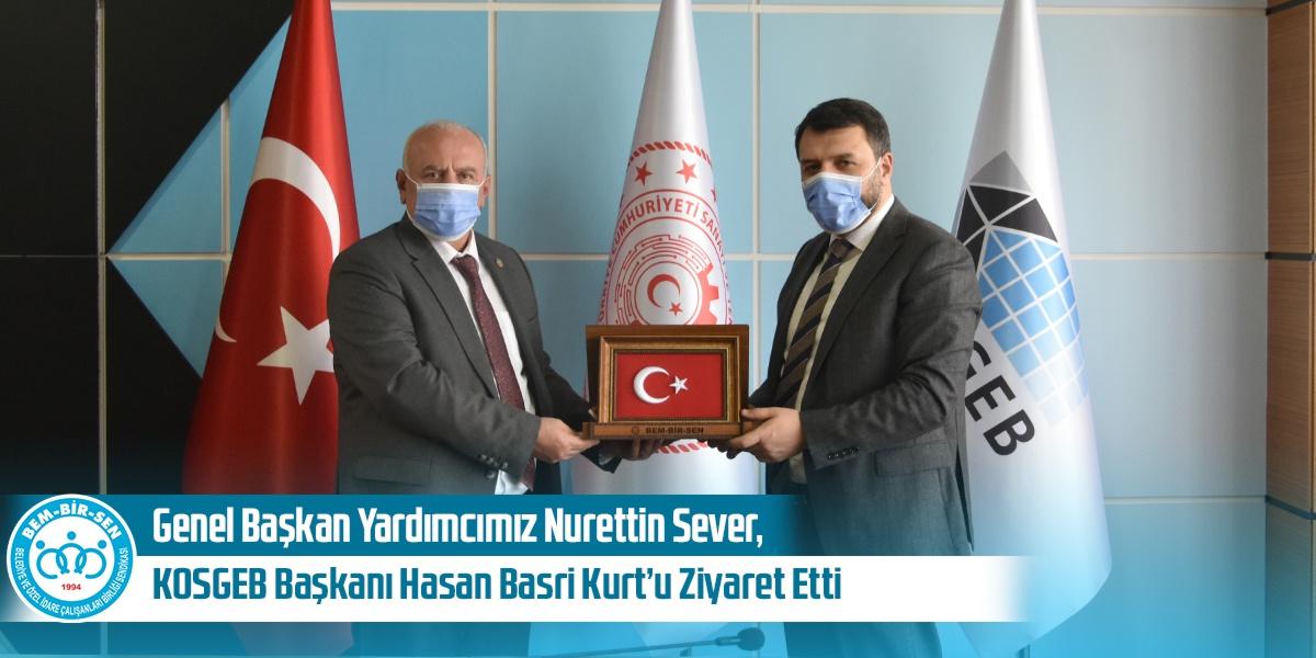 Genel Başkan Yardımcımız Nurettin Sever, KOSGEB Başkanı Hasan Basri Kurt'u Ziyaret Etti