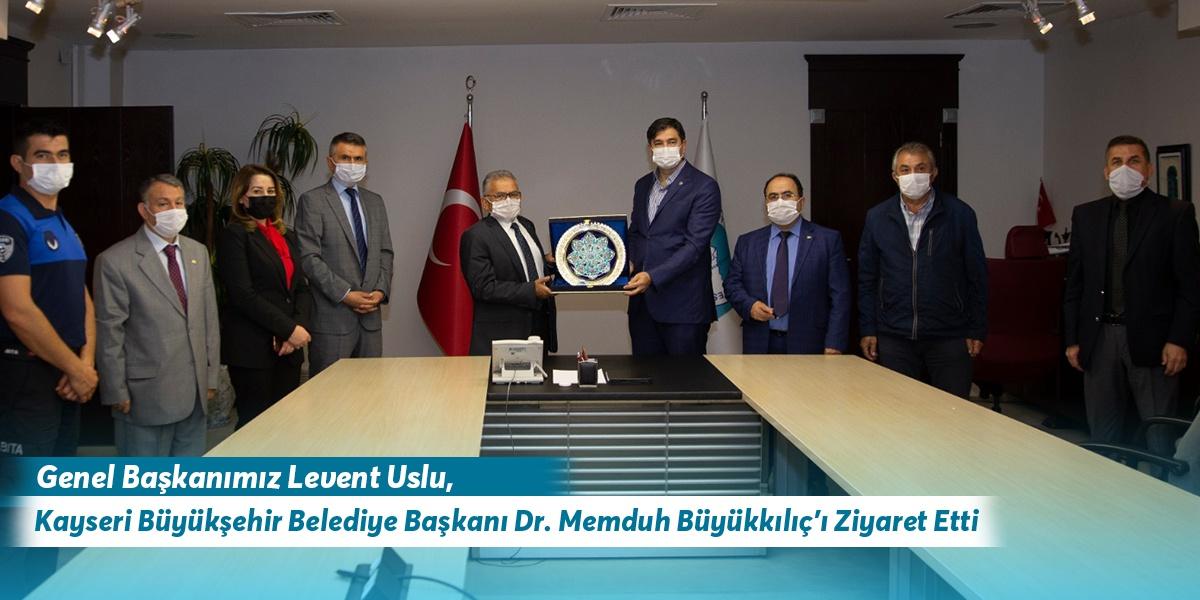 Genel Başkanımız Levent Uslu, Kayseri Büyükşehir Belediye Başkanı Dr. Memduh Büyükkılıç'ı Ziyaret Etti