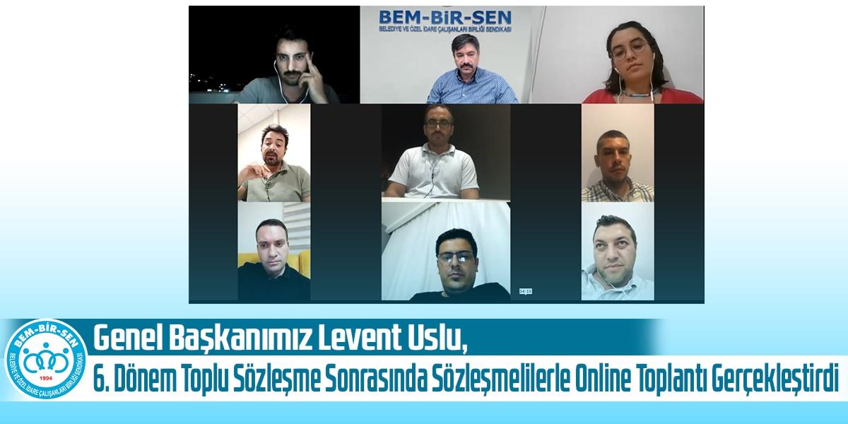 Genel Başkanımız Levent Uslu, 6. Dönem Toplu Sözleşme Sonrasında Sözleşmelilerle Online Toplantı Gerçekleştirdi