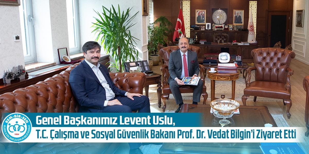 Genel Başkanımız Levent Uslu, T.C. Çalışma ve Sosyal Güvenlik Bakanı Prof. Dr. Vedat Bilgin'i Ziyaret Etti