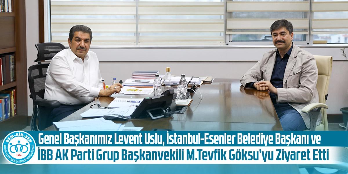 Genel Başkanımız Levent Uslu, İstanbul-Esenler Belediye Başkanı ve İBB AK Parti Grup Başkanvekili M.Tevfik Göksu'yu Ziyaret Etti